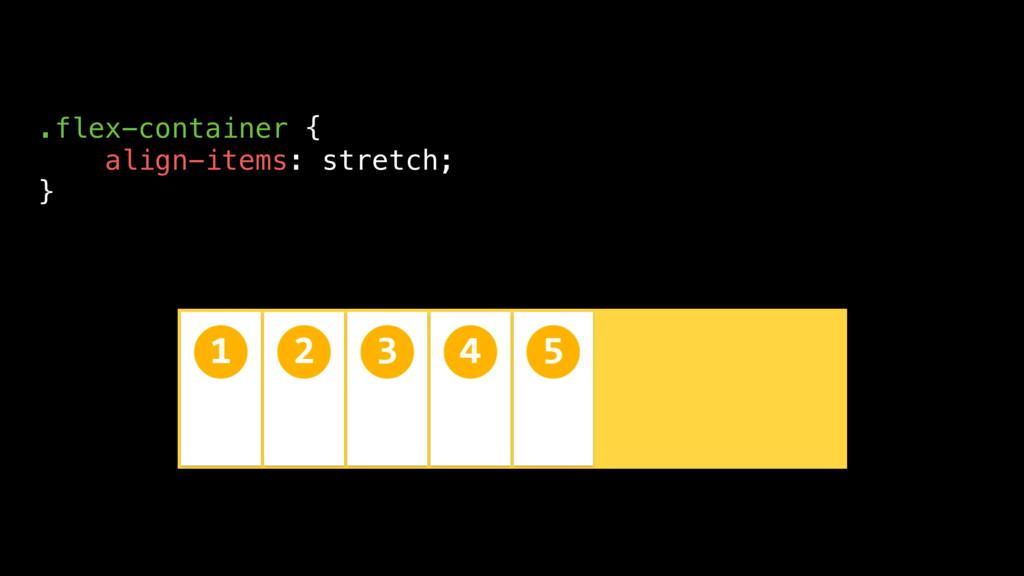 .flex-container { align-items: stretch; }