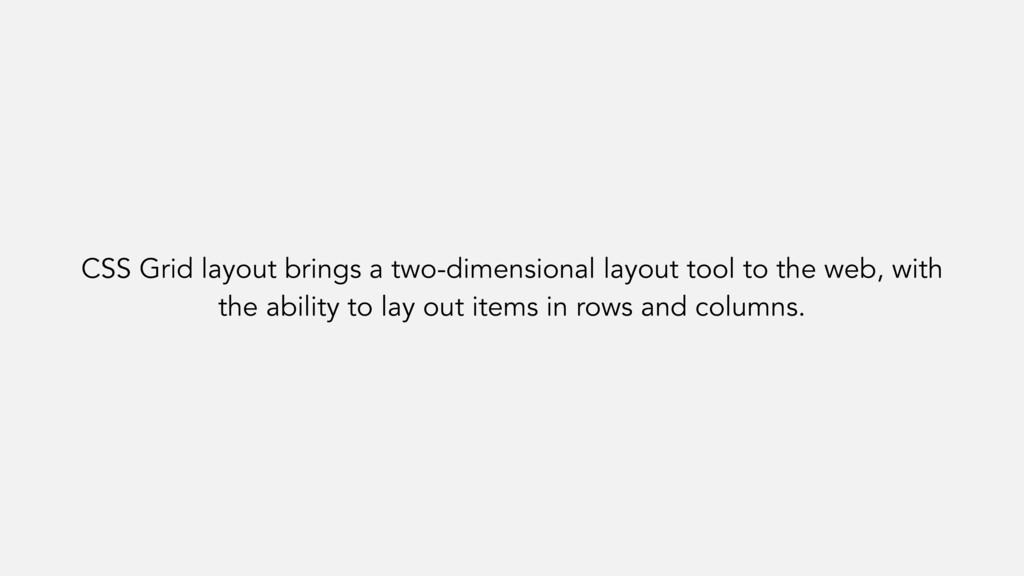 CSS Grid layout brings a two-dimensional layout...