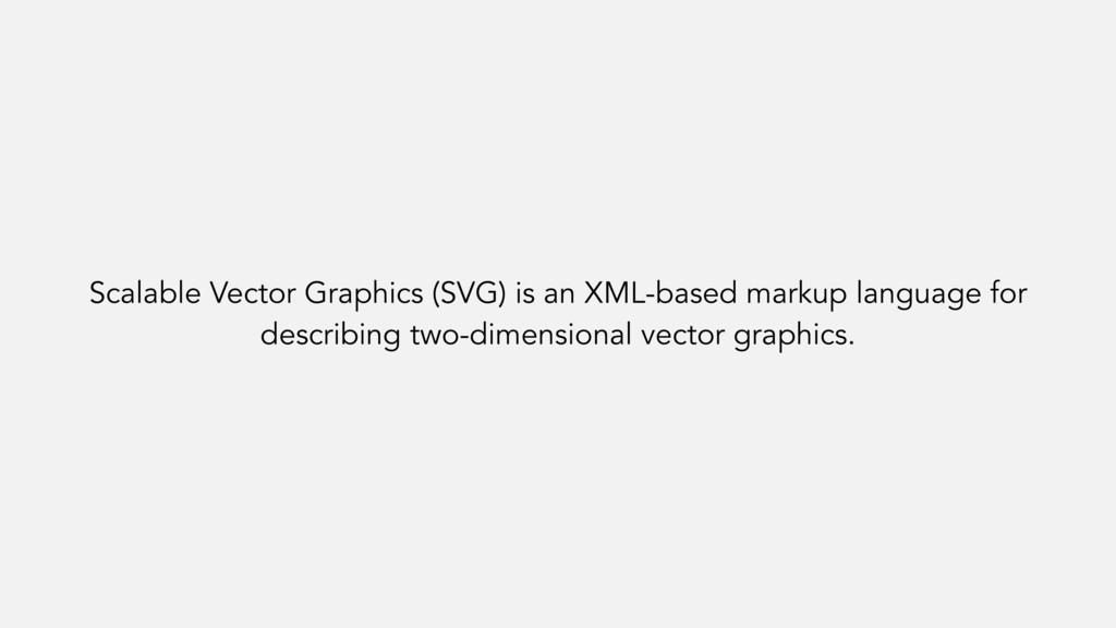 Scalable Vector Graphics (SVG) is an XML-based ...