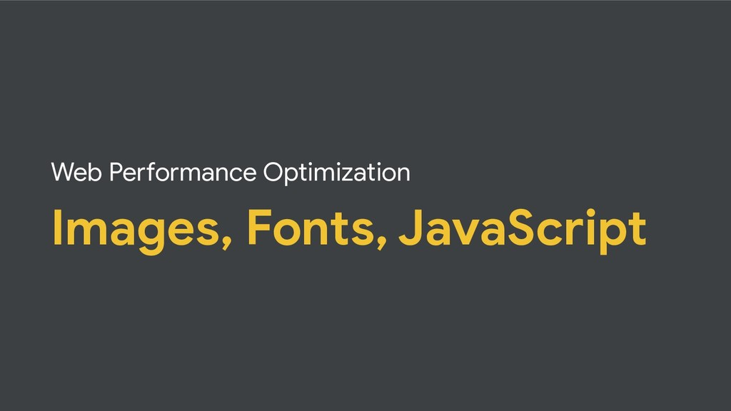 Web Performance Optimization Images, Fonts, Jav...