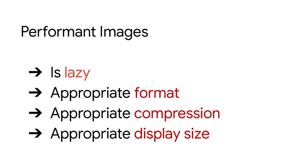 Performant Images ➔ Is lazy ➔ Appropriate forma...