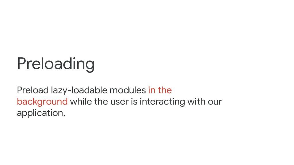 Preloading Preload lazy-loadable modules in the...