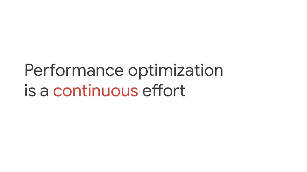 Performance optimization is a continuous effort