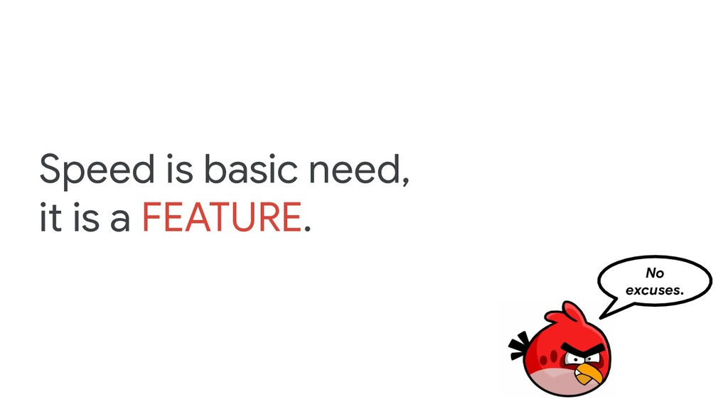 Speed is basic need, it is a FEATURE. No excuse...