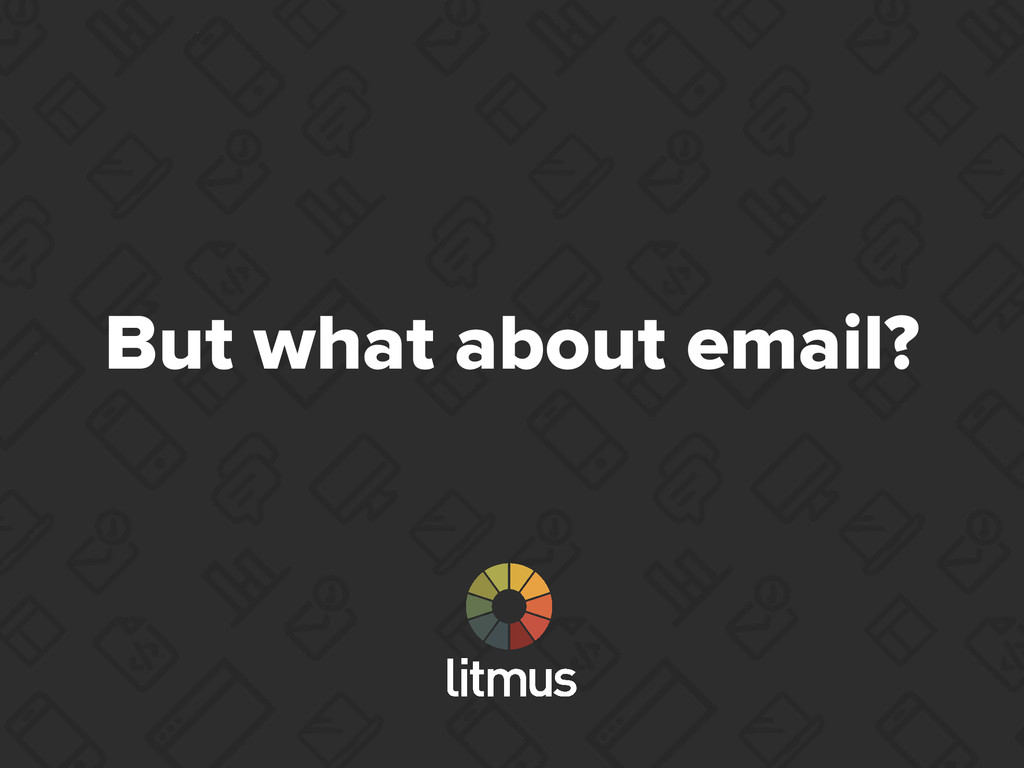 But what about email?