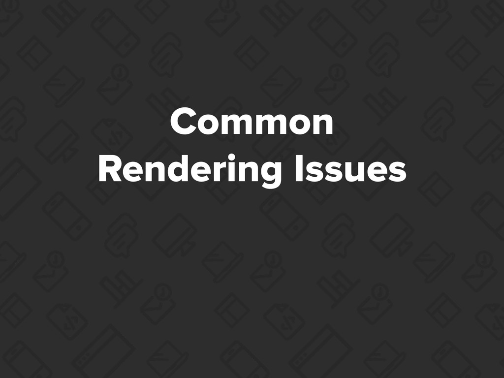 Common Rendering Issues
