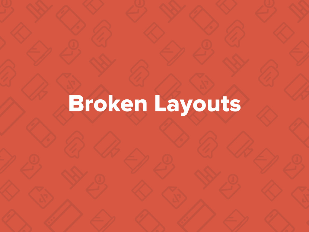 Broken Layouts
