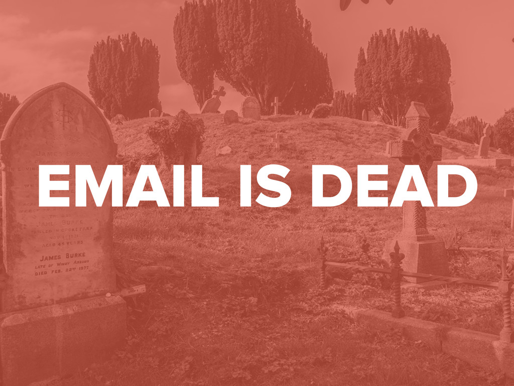 #digitalqasummit EMAIL IS DEAD