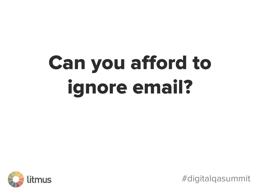 #digitalqasummit Can you afford to ignore email?