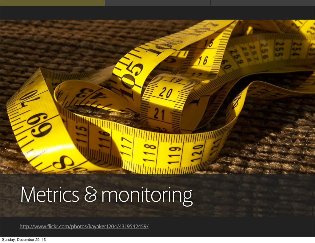 Metrics monitoring http://www.flickr.com/photos...