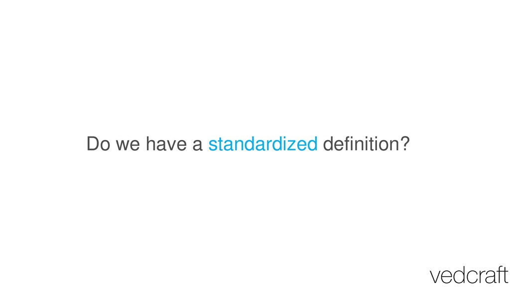 Do we have a standardized definition?