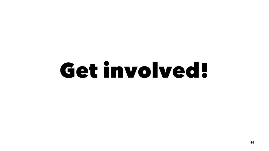 Get involved! 56
