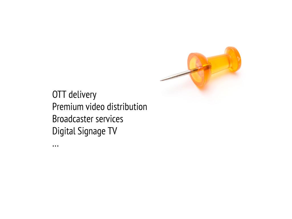 OTT delivery Premium video distribution Broadca...