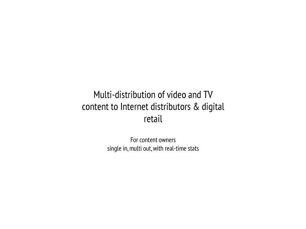 Multi-distribution of video and TV content to I...