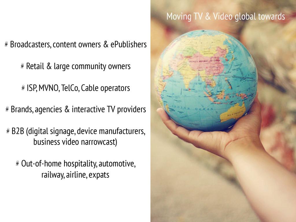 Moving TV & Video global towards   !  Broad...