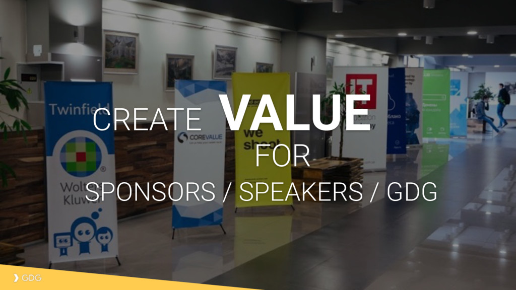 VALUE CREATE FOR SPONSORS / SPEAKERS / GDG