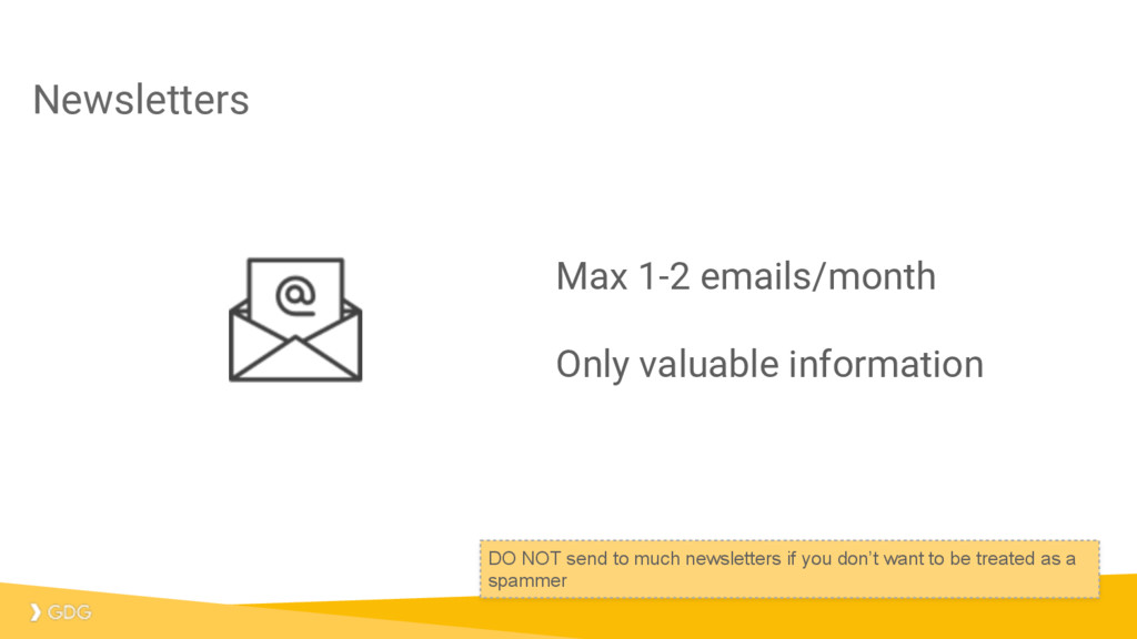 Newsletters Max 1-2 emails/month Only valuable ...