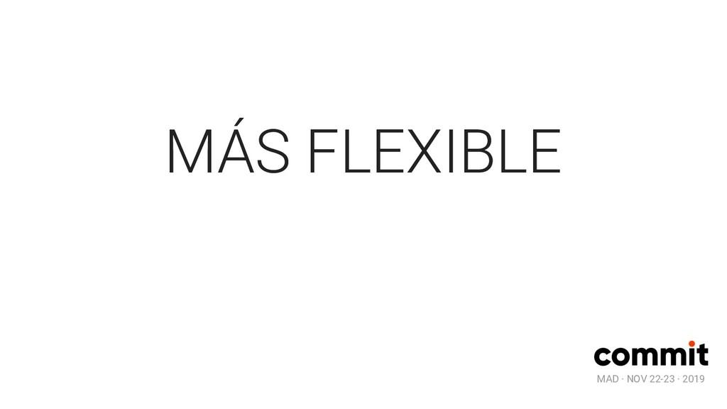 MAD · NOV 22-23 · 2019 MÁS FLEXIBLE