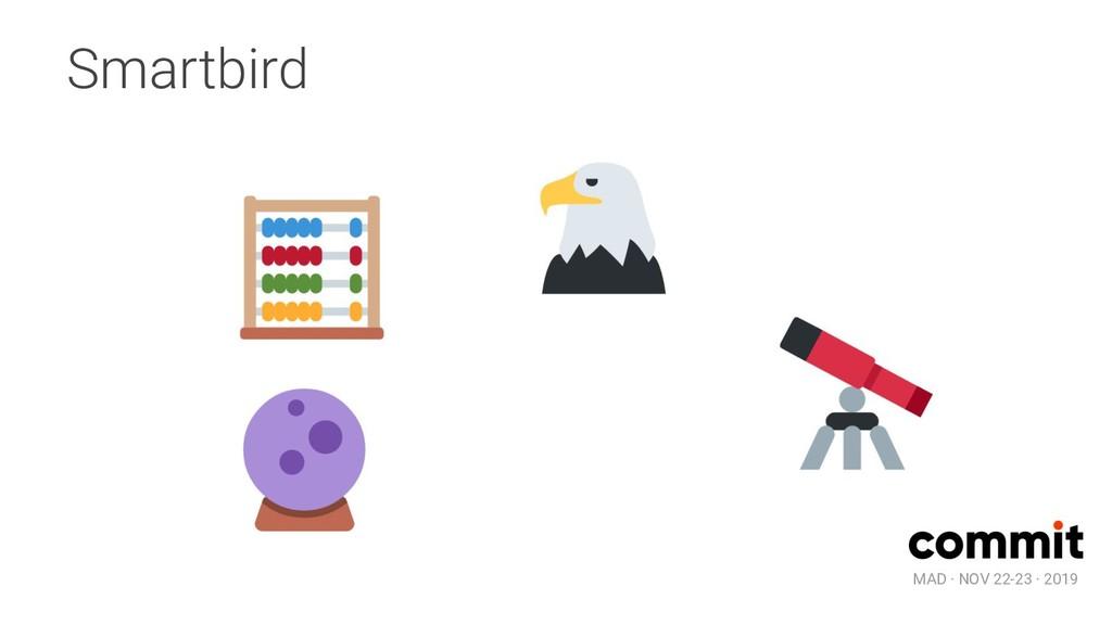 MAD · NOV 22-23 · 2019 Smartbird