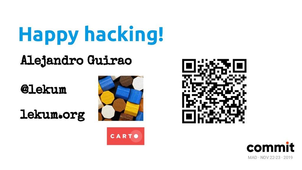 MAD · NOV 22-23 · 2019 Happy hacking! Alejandro...