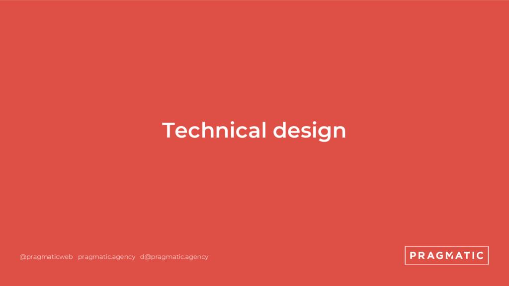 Technical design @pragmaticweb pragmatic.agency...