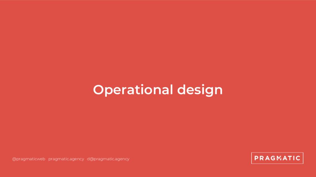 Operational design @pragmaticweb pragmatic.agen...