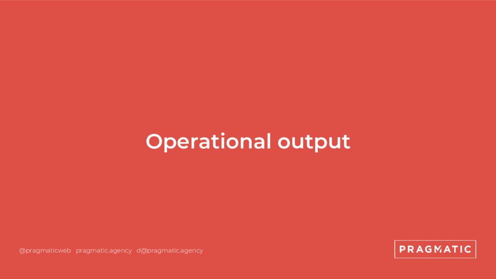 Operational output @pragmaticweb pragmatic.agen...
