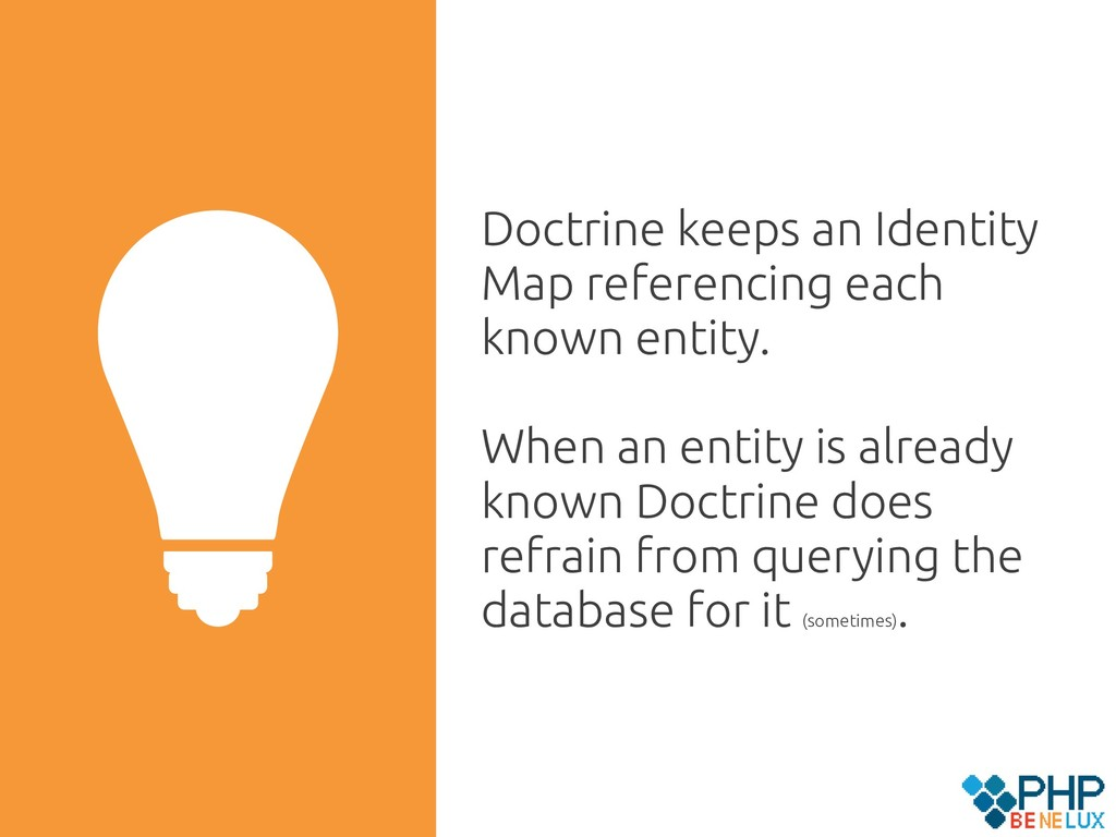 Doctrine keeps an Identity Map referencing each...
