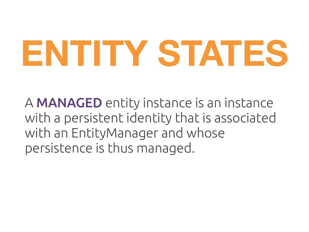 A MANAGED entity instance is an instance with a...