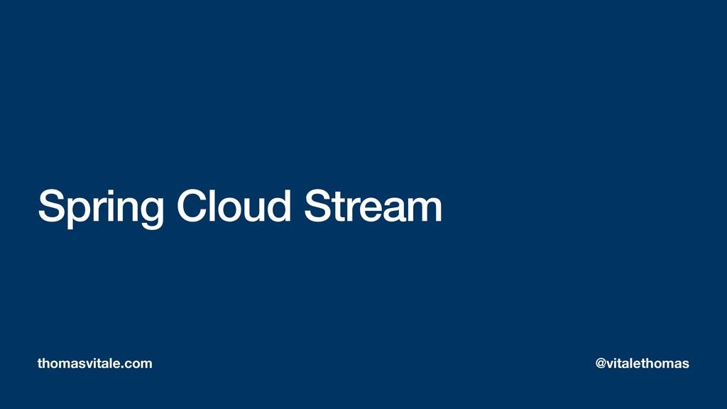 Spring Cloud Stream thomasvitale.com @vitaletho...