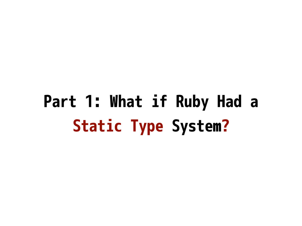 Part 1: What if Ruby Had a Static Type System?