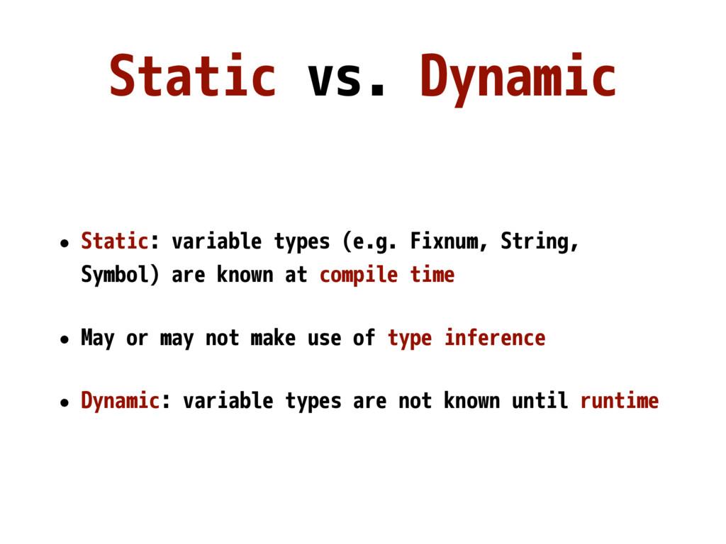 Static vs. Dynamic • Static: variable types (e....