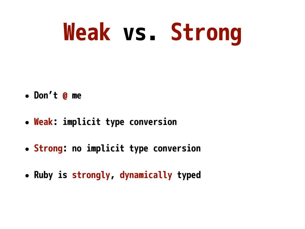 Weak vs. Strong • Don't @ me • Weak: implicit t...