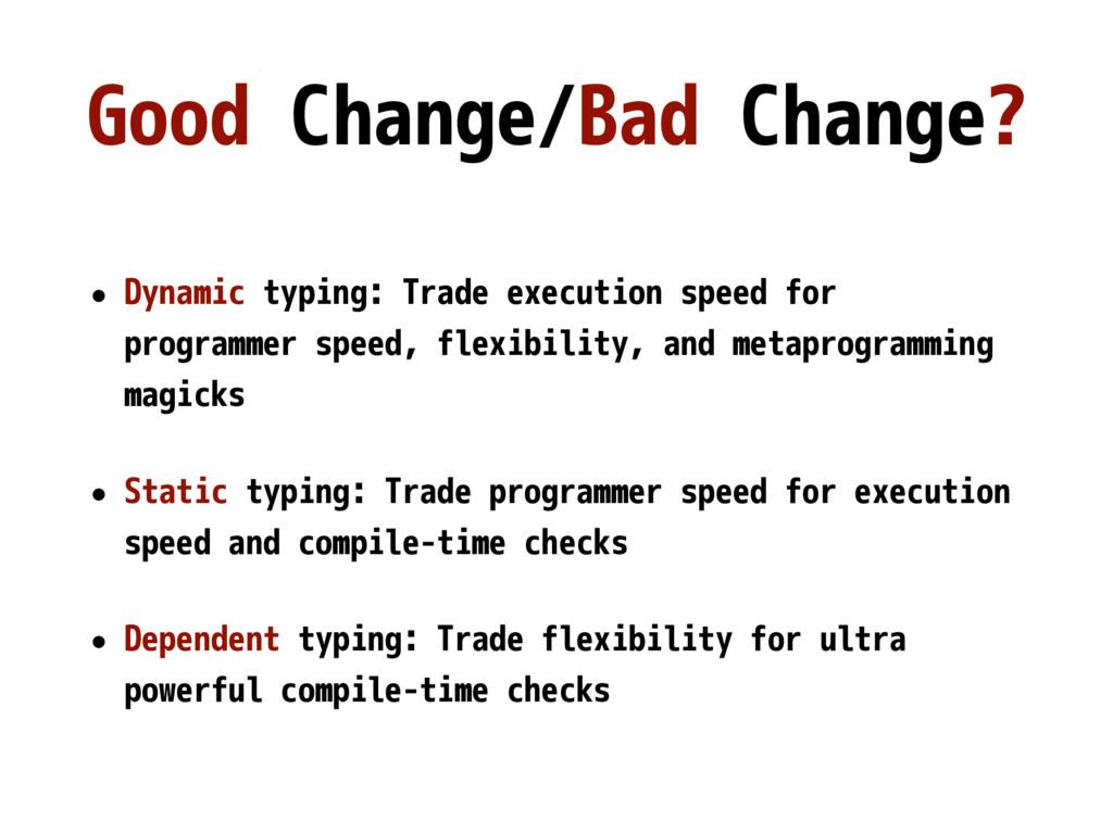 Good Change/Bad Change? • Dynamic typing: Trade...
