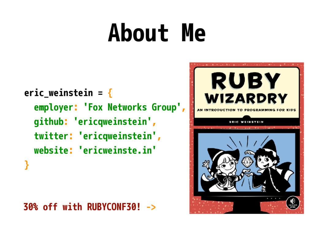 About Me eric_weinstein = { employer: 'Fox Netw...