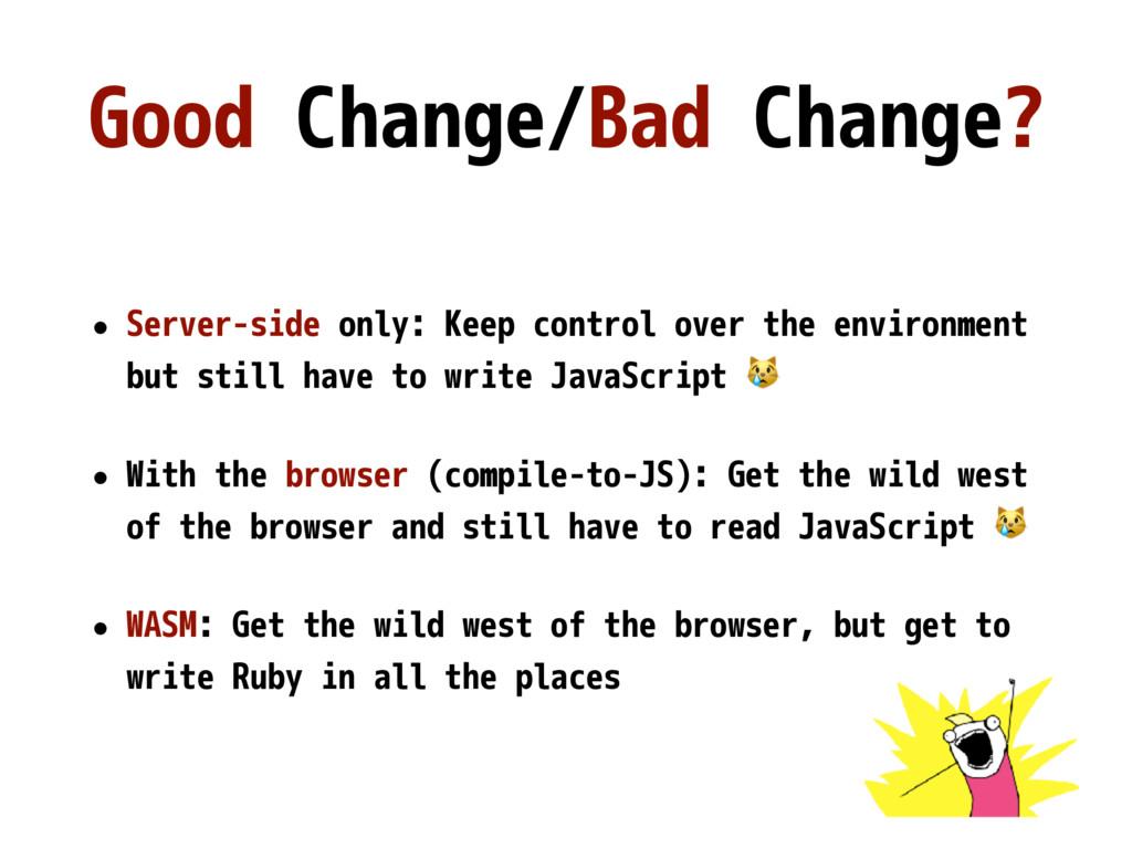 Good Change/Bad Change? • Server-side only: Kee...