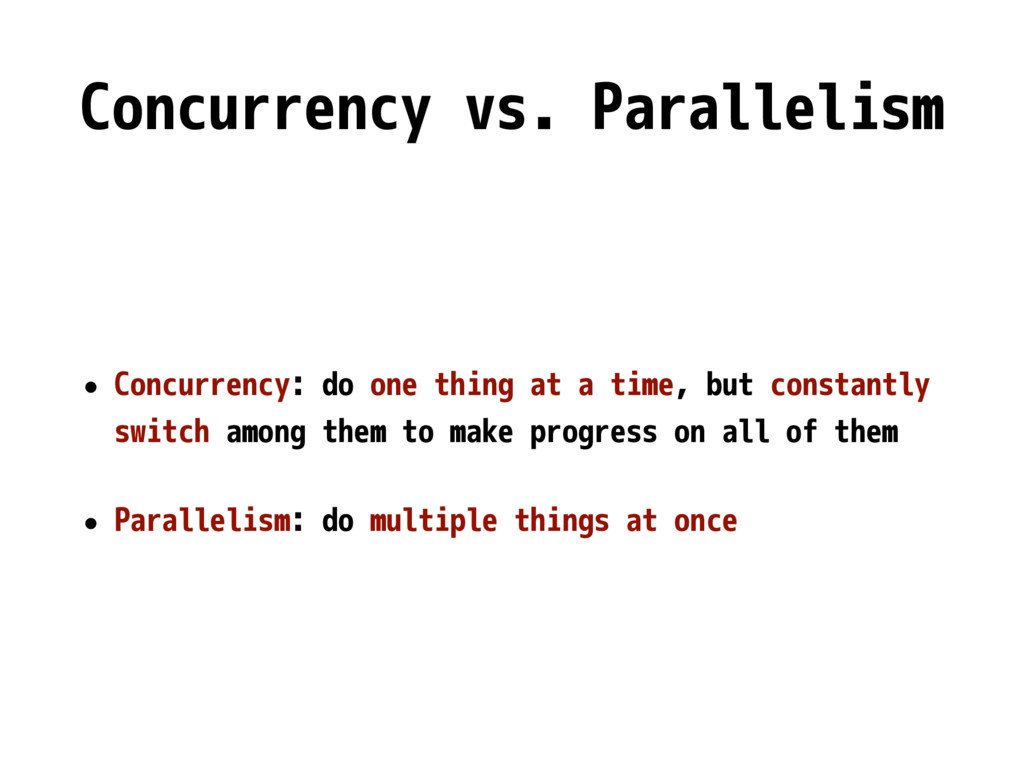 Concurrency vs. Parallelism • Concurrency: do o...