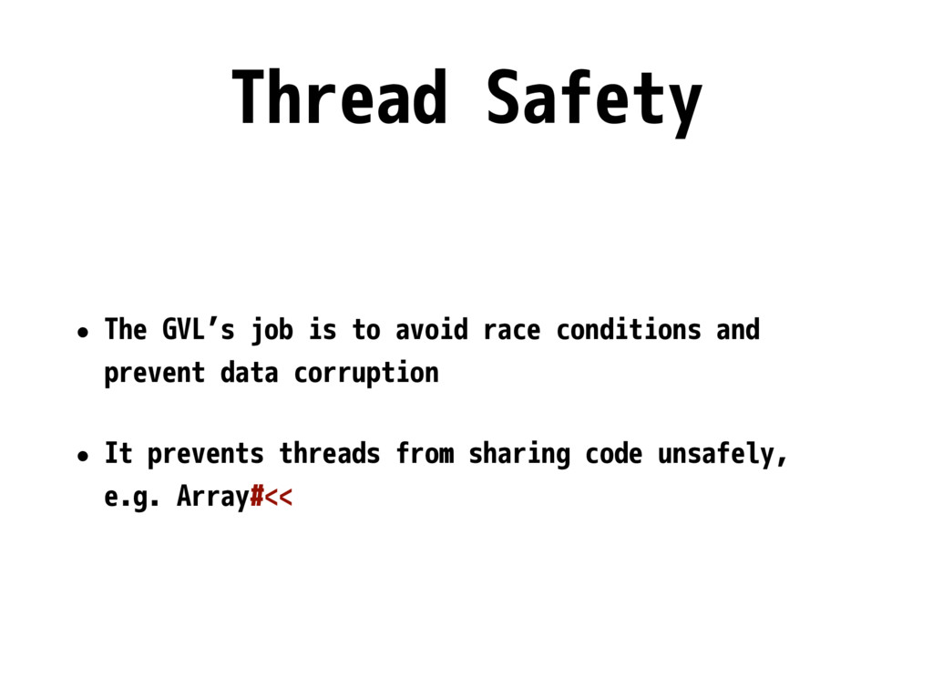 Thread Safety • The GVL's job is to avoid race ...