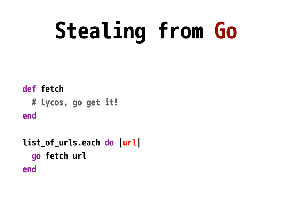 Stealing from Go def fetch # Lycos, go get it! ...
