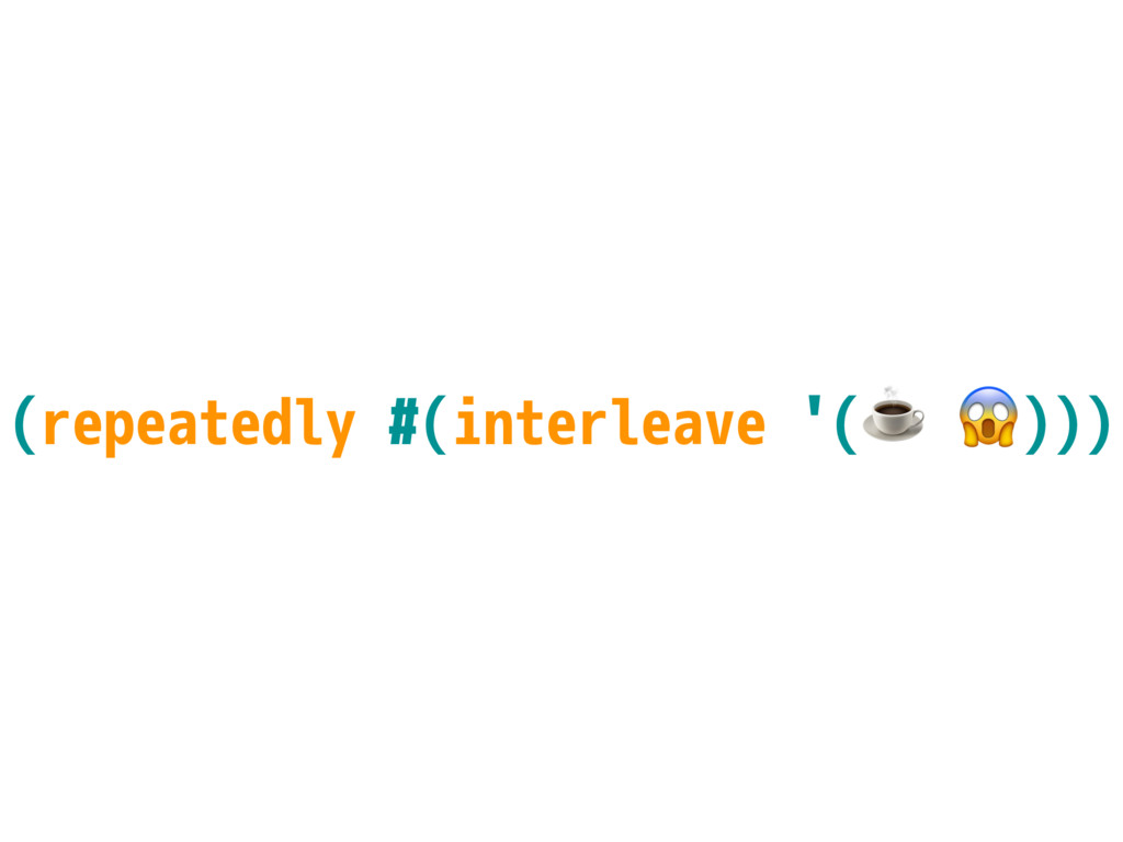 (repeatedly #(interleave '(☕ )))