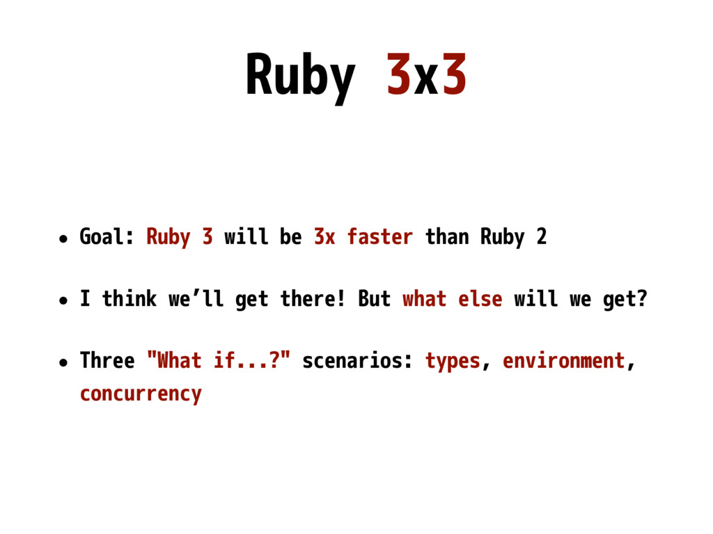 Ruby 3x3 • Goal: Ruby 3 will be 3x faster than ...