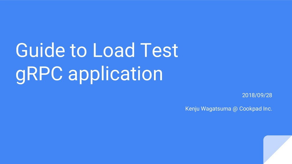 Guide to Load Test gRPC application 2018/09/28 ...