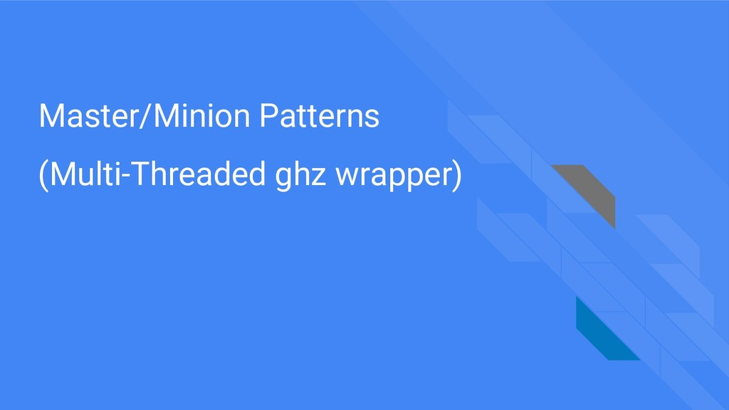 Master/Minion Patterns (Multi-Threaded ghz wrap...