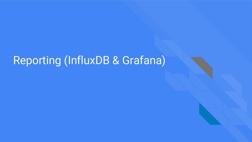 Reporting (InfluxDB & Grafana)