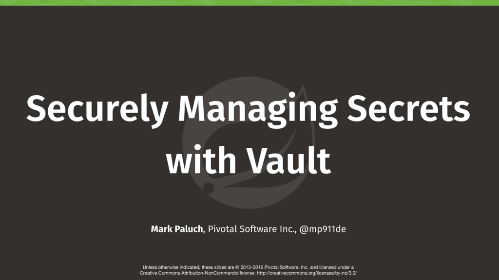 Securely Managing Secrets with Vault Unless oth...