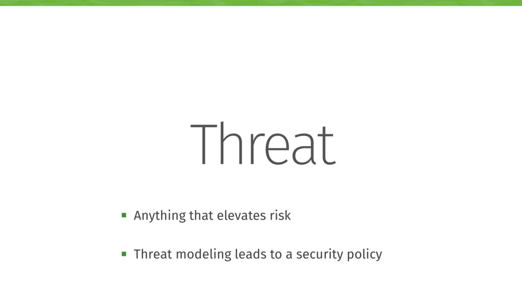 Threat ! Anything that elevates risk ! Threat m...