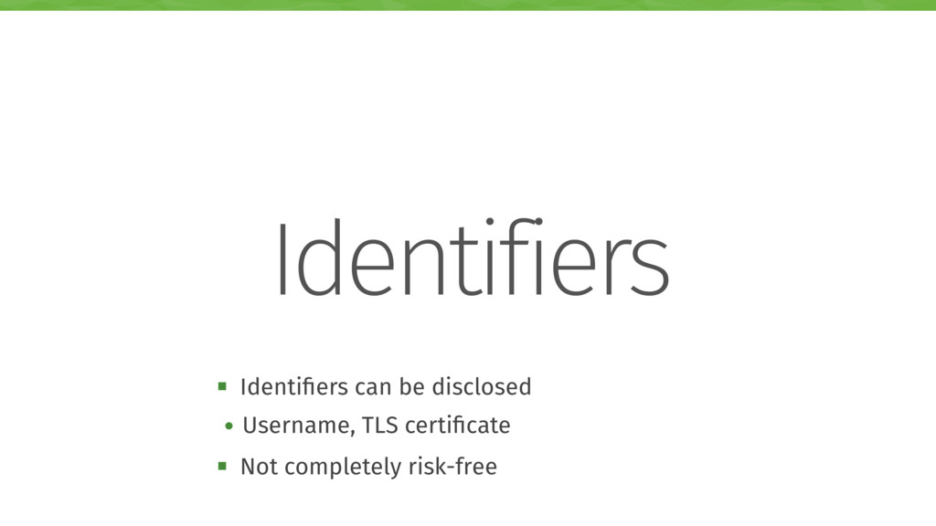 Identifiers ! Identifiers can be disclosed • Use...