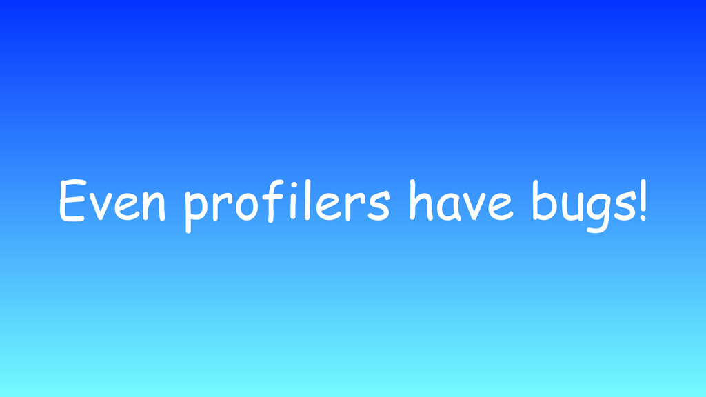 Even profilers have bugs!