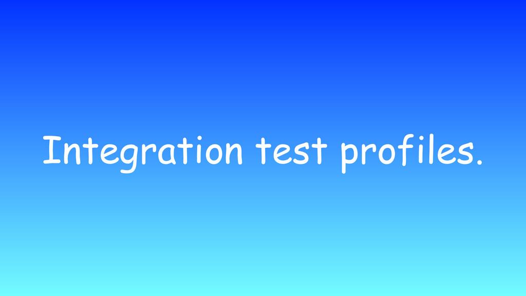Integration test profiles.