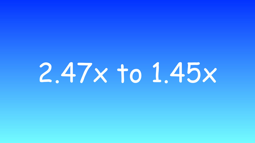 2.47x to 1.45x